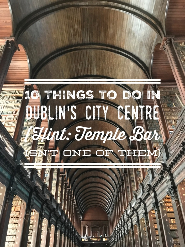 10 Things To Do in Dublin's City Centre
